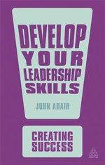 Develop Your Leadership Skills : The Creating Success Series - John Adair