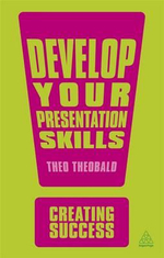 Develop Your Presentation Skills : The Creating Success Series - Theo Theobald