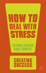 How to Deal with Stress : The Creating Success Series - Stephen Palmer