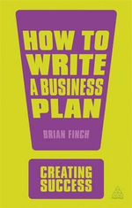 How to Write a Business Plan : The Creating Success Series - Brian Finch