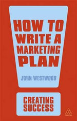 How to Write a Marketing Plan : The Creating Success Series - John Westwood