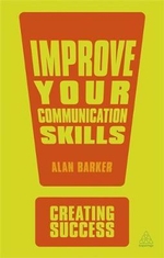 Improve Your Communication Skills : The Creating Success Series - Alan Barker