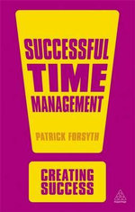 Successful Time Management : The Creating Success Series - Patrick Forsyth