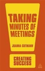 Taking Minutes of Meetings : The Creating Success Series : 3rd Edition - Joanna Gutmann