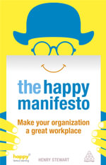 The Happy Manifesto : Make Your Organisation a Great Workplace - Henry Stewart