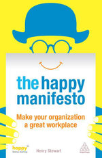 The Happy Manifesto : Make Your Organization a Great Workplace - Henry Stewart
