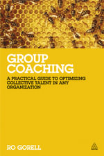 Group Coaching : A Practical Guide to Optimizing Collective Talent in Any Organization - Ro Gorell