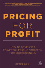 Pricing for Profit : How to Develop a Powerful Pricing Strategy for Your Business - Peter Hill