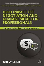 High Impact Fee Negotiation and Management for Professionals : How to Get, Set, and Keep the Fees You're Worth - Ori Wiener