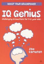 IQ Genius : Boost your brainpower - Challenging IQ questions for 7 - 11 year olds - Joe Cameron