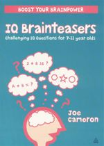 IQ Brainteasers  : Boost your brainpower - Challenging IQ questions for 7 - 11 year olds - Joe Cameron