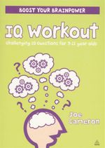 IQ Workout  : Boost your brainpower - Challenging IQ questions for 7 - 11 year olds - Joe Cameron