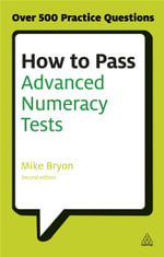 How to Pass Advanced Numeracy Tests : Improve Your Scores in Numerical Reasoning and Data Interpretation Psychometric Tests - Mike Bryon
