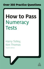 How to Pass Numeracy Tests : Test Your Knowledge of Number Problems, Data Interpretation Tests and Number Sequences - Harry Tolley