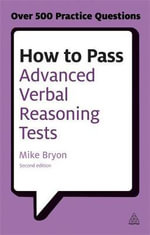 How to Pass Advanced Verbal Reasoning Tests : Essential Practice for English Usage, Critical Reasoning and Reading Comprehension Tests - Mike Bryon