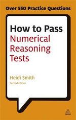 How to Pass Numerical Reasoning Tests : A Step-by-Step Guide to Learning Key Numeracy Skills - Heidi Smith