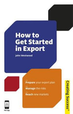 How to Get Started in Export : 400 Maps and Photographs Chart the Networks That S... - John Westwood