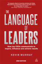 The Language of Leaders : How Top CEOs Communicate to Inspire, Influence and Achieve Results - Kevin Murray