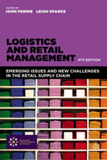 Logistics and Retail Management : Emerging Issues and New Challenges in the Retail Supply Chain - John Fernie