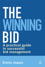 The Winning Bid : A Practical Guide to Successful Bid Management - Emma Jaques