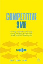Competitive SME : Building Competitive Advantage Through Marketing Excellence for Small to Medium Sized Enterprises - David James Hood