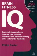 Brain Fitness IQ : Brain Training Puzzles to Improve your Memory, Concentration, Decision-Making Skills and Mental Flexibility - Over 250 Stimulating Questions - Philip Carter