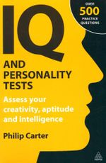 IQ and Personality Tests : Assess your Creativity, Aptitude and Intelligence - Philip Carter