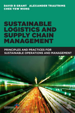 Sustainable Logistics and Supply Chain Management : Principles and Practices for Sustainable Operations and Management - David B. Grant