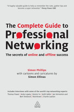 The Complete Guide to Professional Networking : The Secrets of Online and Offline Success - Simon Ellinas