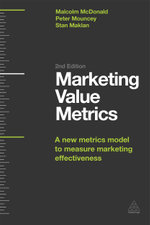 Marketing Value Metrics : A New Metrics Model to Measure Marketing Effectiveness - Malcolm McDonald