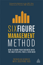 Six Figure Management Method : How to Grow Your Business with the Only 6 KPIs You'll Ever Need - Patrick M. Georges