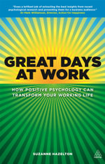 Great Days at Work : How Positive Psychology Can Transform Your Working Life - Suzanne Hazelton
