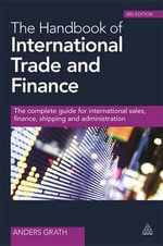 The Handbook of International Trade and Finance : The Complete Guide for International Sales, Finance, Shipping and Administration - Anders Grath