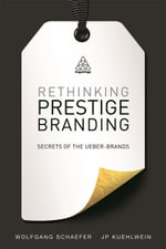 Rethinking Prestige Branding : Secrets of the Ueber-Brands - Wolfgang Schaefer