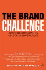 The Brand Challenge : Adapting Branding to Sectorial Imperatives - Kartikeya Kompella