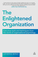 The Enlightened Organization : Executive Tools and Techniques from the World of Organizational Psychology - Catherine Berney