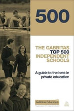 The Gabbitas Top 500 Independent Schools : A Guide to the Best in Private Education - Gabbitas