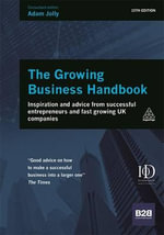 The Growing Business Handbook : Inspiration and Advice from Successful Entrepreneurs and Fast Growing UK Companies - Adam Jolly