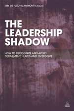 The Leadership Shadow : How to Recognise and Avoid Derailment, Hubris and Overdrive - Erik de Haan
