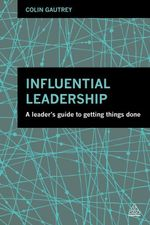 Influential Leadership : A Leader's Guide to Getting Things Done - Colin Gautrey