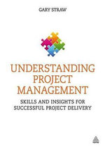 Understanding Project Management : Skills and Insights for Successful Project Delivery - Gary Straw