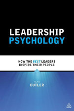 Leadership Psychology : How the Best Leaders Inspire Their People - Alan Cutler