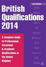 British Qualifications 2014 : A Complete Guide to Professional, Vocational and Academic Qualifications in the United Kingdom