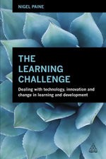 The Learning Challenge : Dealing with Technology, Innovation and Change in  Learning and Development - Nigel Paine