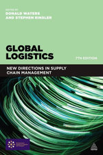 Global Logistics : New Directions in Supply Chain Management - Donald Waters