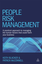 People Risk Management : A Practical Approach to Managing the Human Factors That Could Harm Your Business - Keith Blacker