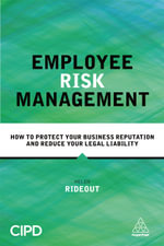 Employee Risk Management : How to Protect Your Business Reputation and Reduce Your Legal Liability - Helen Rideout