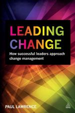 Leading Change : How Successful Leaders Approach Change Management - Paul Lawrence
