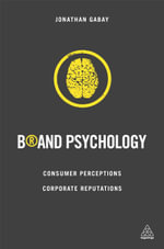 Brand Psychology : Consumer Perceptions, Corporate Reputations - Jonathan Gabay