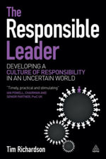 The Responsible Leader : Developing a Culture of Responsibility in an Uncertain World - Tim Richardson